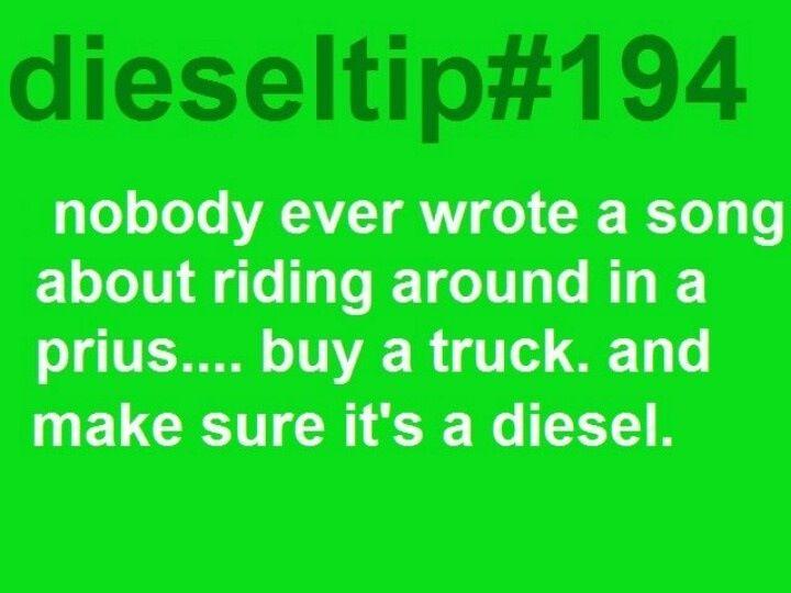 Diesel trucks, because no one writes songs about Priuses - valid. dieseltip#194