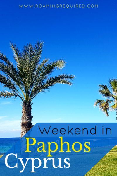 A Weekend Break in Paphos, Cyprus - Roaming Required