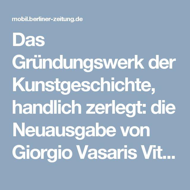 Das Gründungswerk der Kunstgeschichte, handlich zerlegt: die Neuausgabe von Giorgio Vasaris Viten: Als die Bilder sprechen lernten | Berliner Zeitung