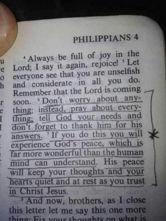 My favorite verse. Phillippians 4, 6-7 Pray about everything.....