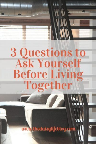 Check out our post on 3 questions to ask yourself before you decide to live with your significant other.