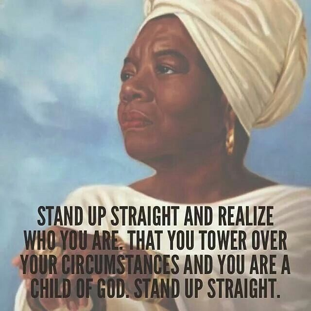 Love her ! she has taught me not to underestimate my abilities. Just like you, I'm a child of God. Although, it sounds quite ridiculous. The truth sounds ridiculous to those who still have yet to learn.
