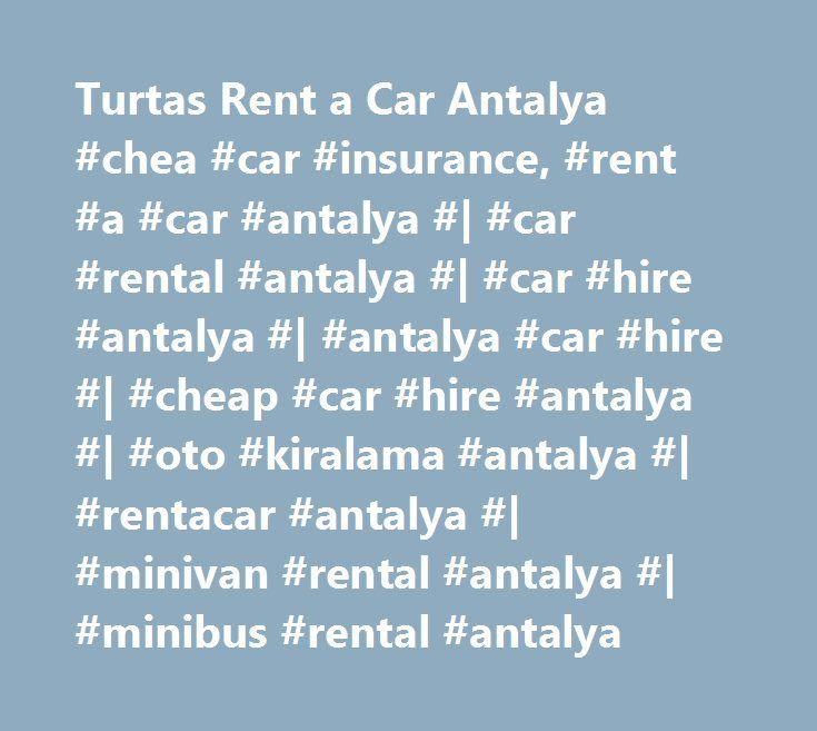 Turtas Rent a Car Antalya #chea #car #insurance, #rent #a #car #antalya #| #car #rental #antalya #| #car #hire #antalya #| #antalya #car #hire #| #cheap #car #hire #antalya #| #oto #kiralama #antalya #| #rentacar #antalya #| #minivan #rental #antalya #| #minibus #rental #antalya http://austin.remmont.com/turtas-rent-a-car-antalya-chea-car-insurance-rent-a-car-antalya-car-rental-antalya-car-hire-antalya-antalya-car-hire-cheap-car-hire-antalya-oto-kiralama-antalya/  # Why Turtas Car Rental?…