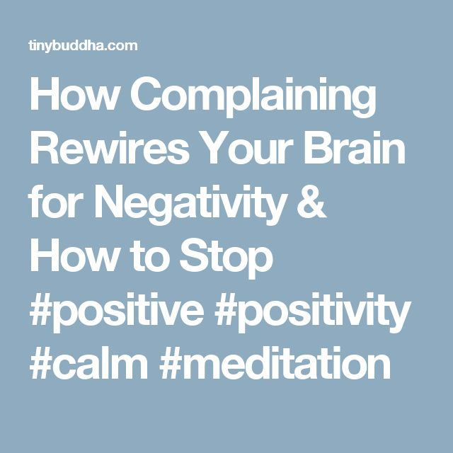 How Complaining Rewires Your Brain for Negativity & How to Stop #positive #positivity #calm #meditation