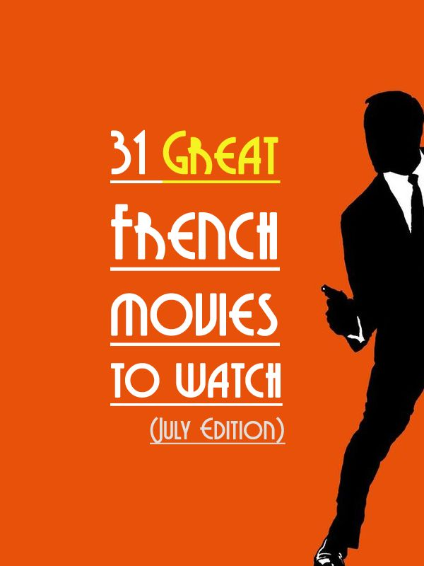 31 great #French movies to watch and practice your french (July edition) #francais