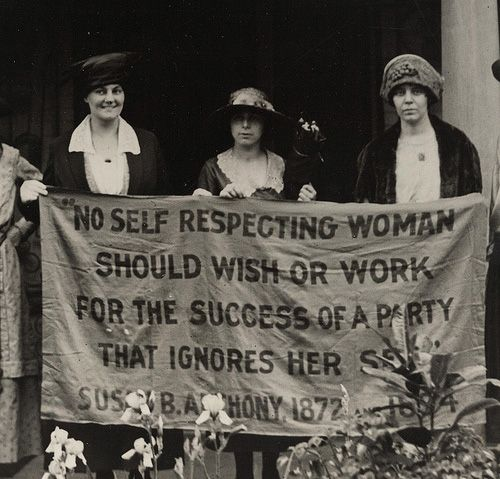 """No Self Respecting Woman Should Wish or Work for the Success of a Party That Ignores Her Sex.""  Susan B. Anthony 1872"