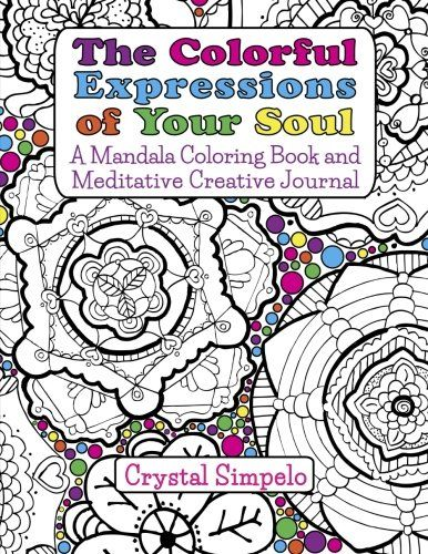 The Colorful Expressions Of Your Soul A Mandala Coloring Book And Meditative Creative Journal By