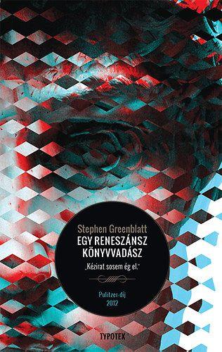 """Stephen Greenblatt: Egy reneszánsz könyvvadász - """"Kézirat sosem ég el""""   bookline"""