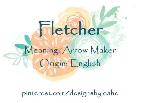 Baby Boy Name: Fletcher  Meaning: Arrow Maker  Origin: English