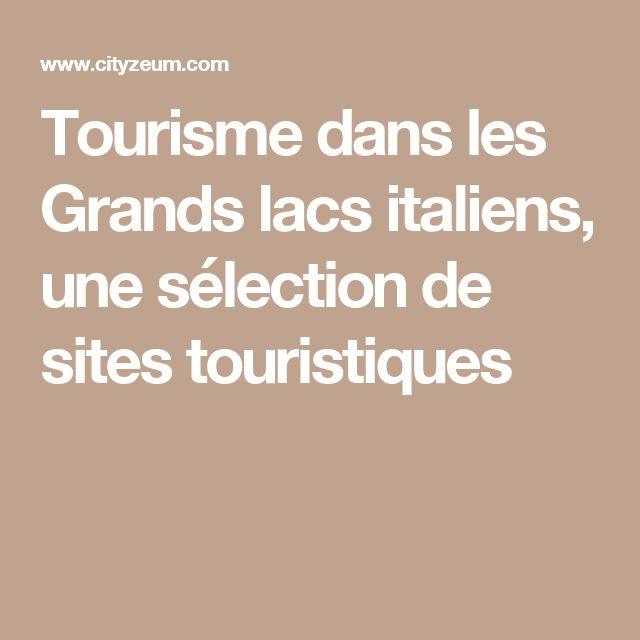Tourisme dans les Grands lacs italiens, une sélection de sites touristiques