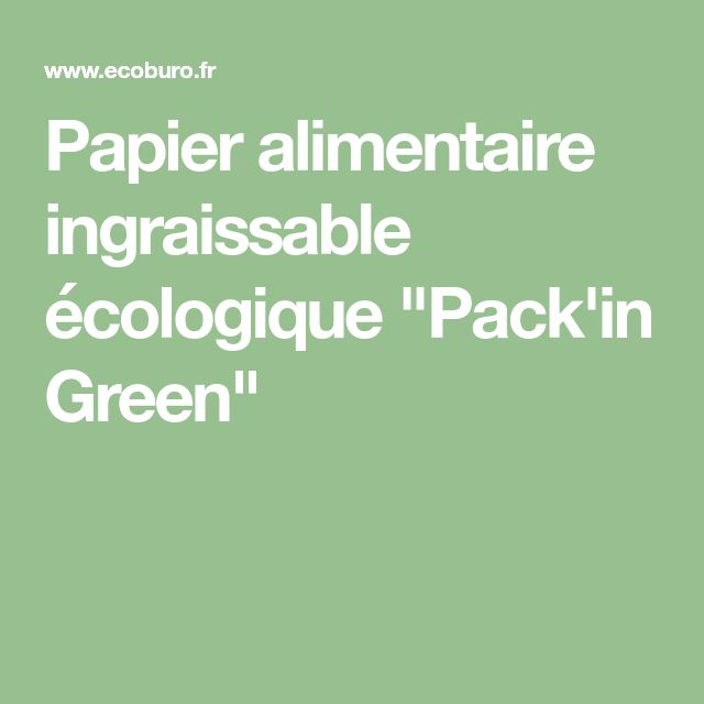 "Papier alimentaire ingraissable écologique ""Pack'in Green"""