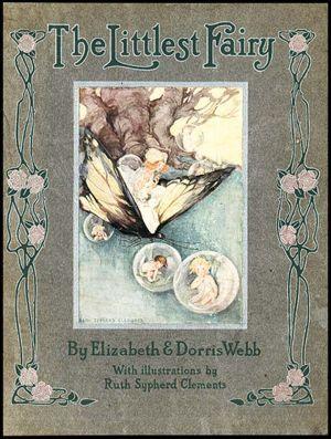 FAIRIES. THE LITTLEST FAIRY by Elizabeth & Dorris Webb. NY: Dodge (1910).