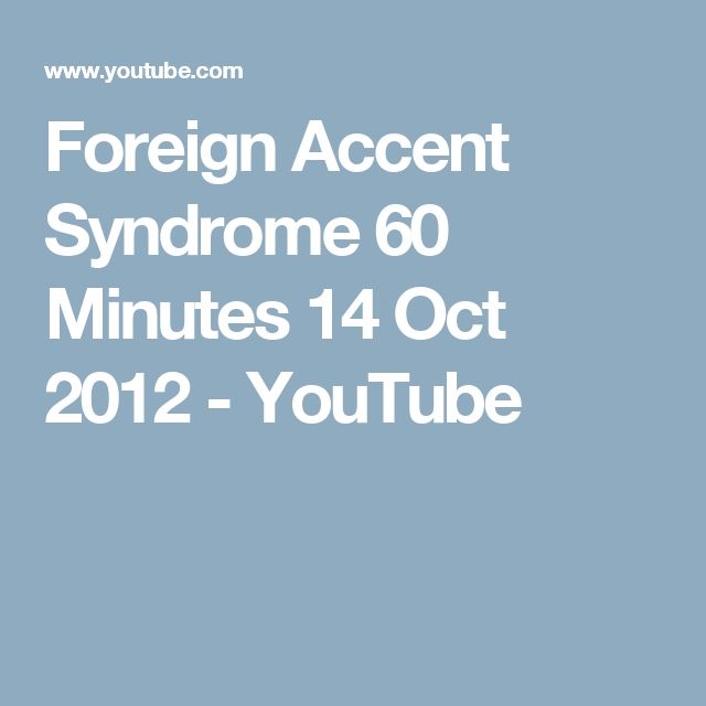 Foreign Accent Syndrome 60 Minutes 14 Oct 2012 - YouTube