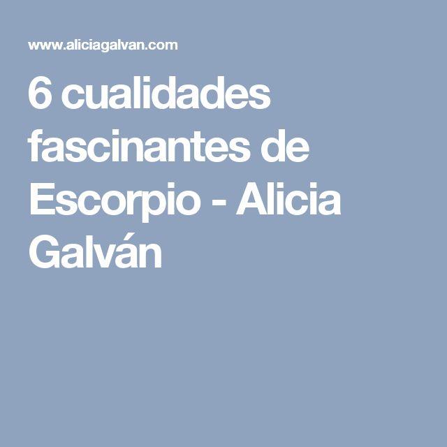 6 cualidades fascinantes de Escorpio - Alicia Galván
