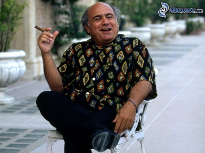 Danny De Vito - The man knows. Enjoy life. Have a good smoke. Enjoy it more.