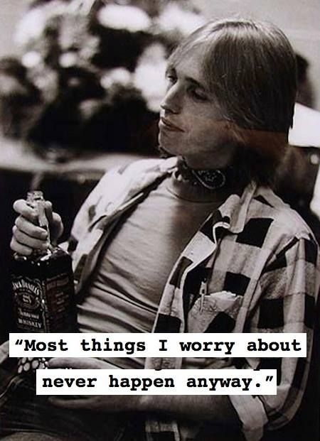 Tom Petty// and the ones i don't worry about fuck me over                                                                                                                                                                                 More