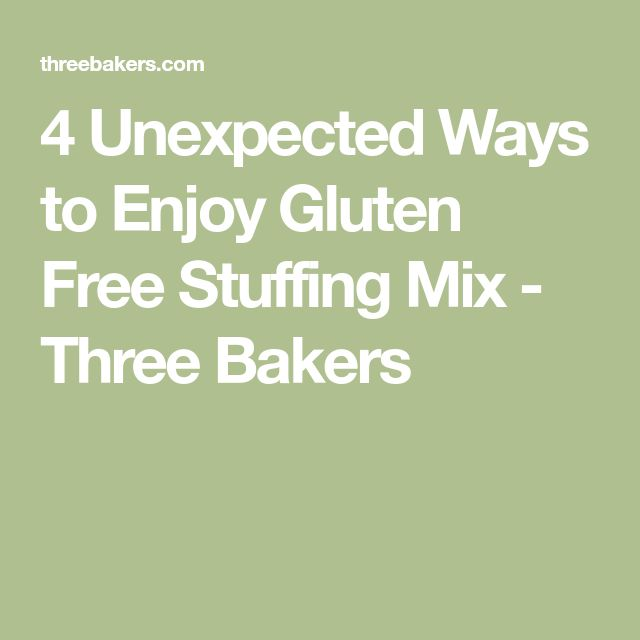 4 Unexpected Ways to Enjoy Gluten Free Stuffing Mix - Three Bakers
