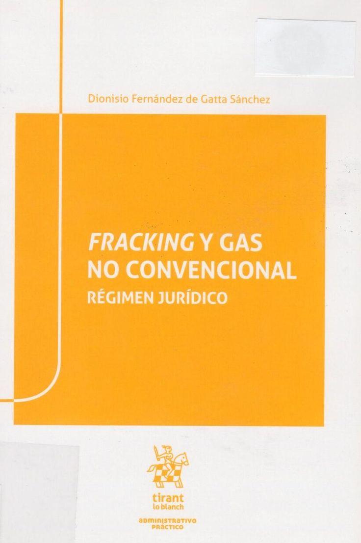 Fracking y gas no convencional: Régimen Jurídico Dionisio fernández de Gatta Sánchez 9788491437116