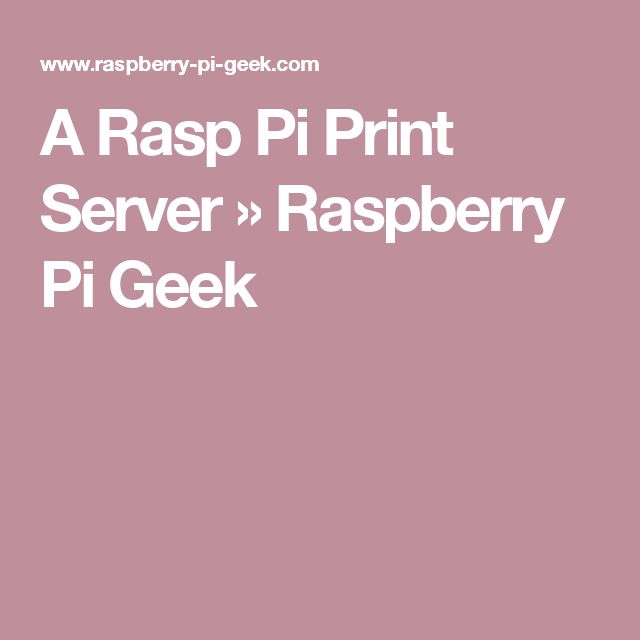 A Rasp Pi Print Server » Raspberry Pi Geek
