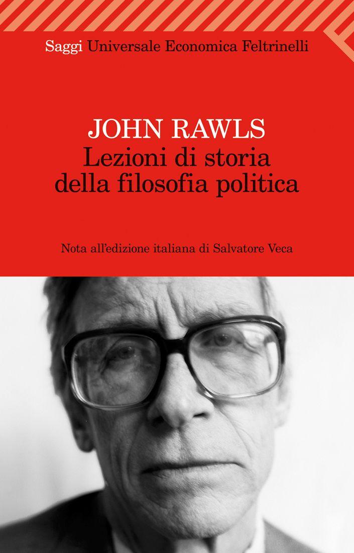 """John Rawls, """"Lezioni di storia della filosofia politica"""". Una brillante interpretazione della tradizione liberale e una ricchissima miniera di materiali per capire in quale rapporto con i suoi predecessori Rawls vedesse la propria filosofia."""