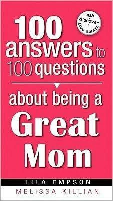 100 Answers To Questions About Being A Great Mom
