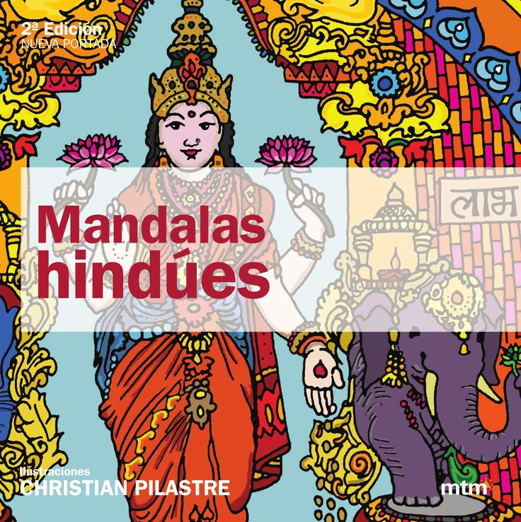 Mandalas hindúes / mtm editores  Christian Pilastre. Esta obra nace de la petición de practicantes que buscaban mandalas más complejos para poder dedicar mas tiempo a un mismo diseño y del reencuentro del arte y la cultura hindú a través de los mandalas.