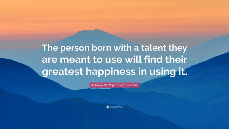 """Johann Wolfgang von Goethe Quote: """"The person born with a talent they are meant…"""