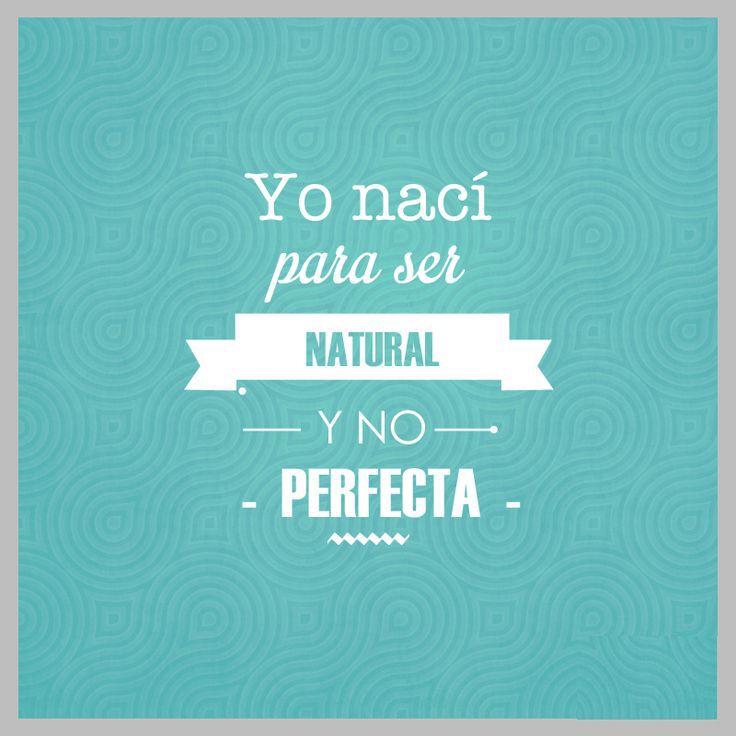 """""""Nací para ser natural, no perfecta."""" #mujer #frases #lifestyle"""