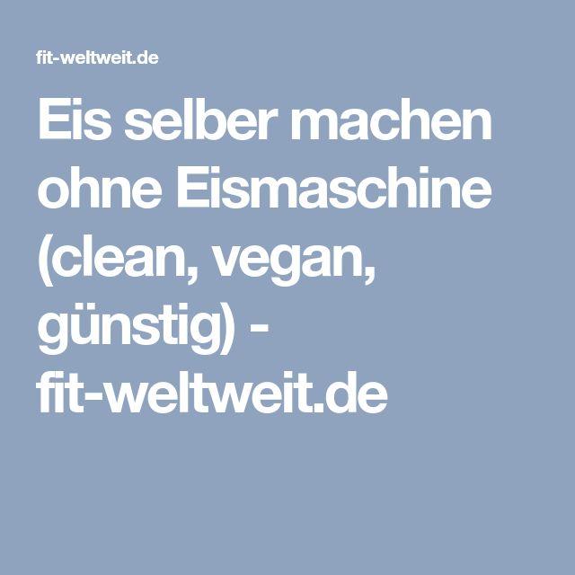 Eis selber machen ohne Eismaschine (clean, vegan, günstig) - fit-weltweit.de