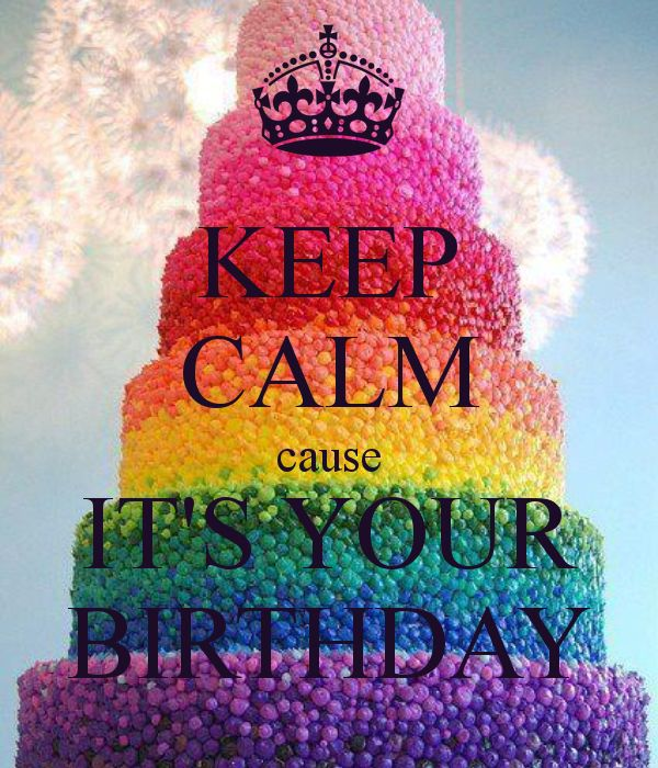 Keep Calm cause It's Your Birthday♕ #KeepCalm #Quote #Quotes