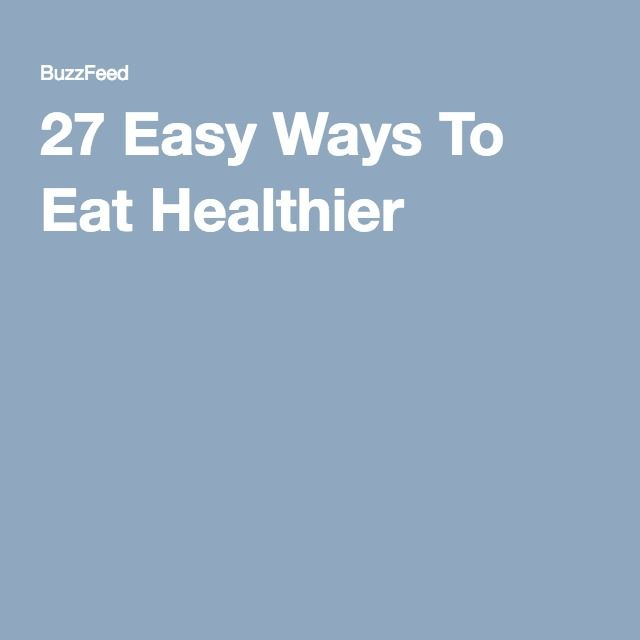 27 Easy Ways To Eat Healthier