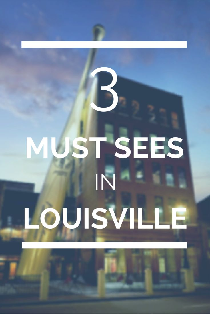 The absolute 3 must see's in Louisville, Kentucky
