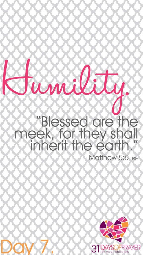 """31 Days of Prayer for Your Children :: Day 7 :: HUMILITY """"Blessed are the meet, for they shall inherit the earth."""" ~ Matthew 5:5"""