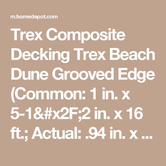 Trex Composite Decking Trex Beach Dune Grooved Edge (Common: 1 in. x 5-1/2 in. x 16 ft.; Actual: .94 in. x 5.5 in. x 192 in.) BD010608ES01 at The Home Depot - Mobile