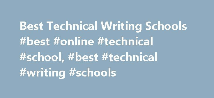 technical writing schools Technical writers rewrite technical information for a nonprofessional audience technical writing certificate programs are available online through colleges and universities for both graduate and undergraduate students schools offering english reading & writing degrees can also be found in these.