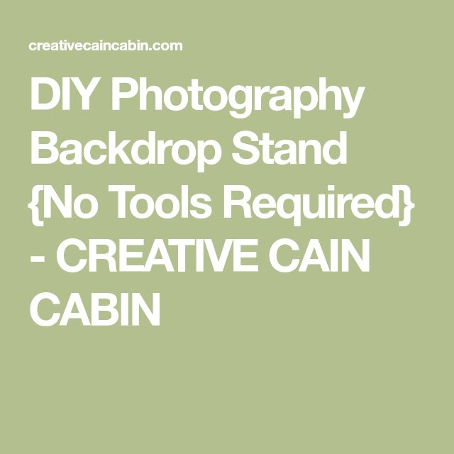 DIY Photography Backdrop Stand {No Tools Required} - CREATIVE CAIN CABIN