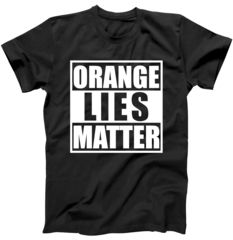 Orange Lies Matter Resist - Trump can't handle the Truth!