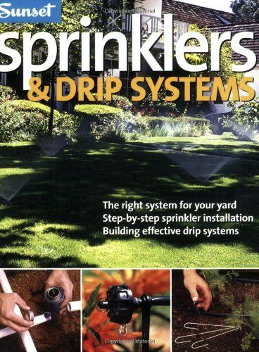 Sprinklers & Drip Systems: The Right System for Your Yard, Step-by-step Sprinkler Installation, Building Effective Drip Systems