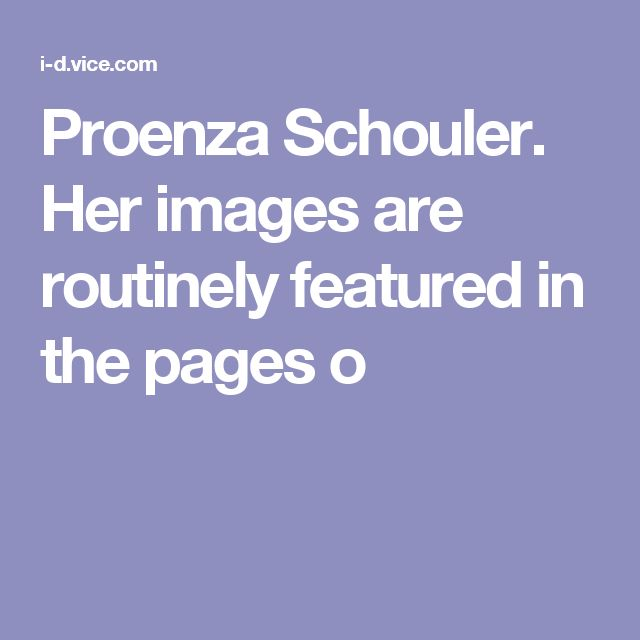 Proenza Schouler. Her images are routinely featured in the pages o