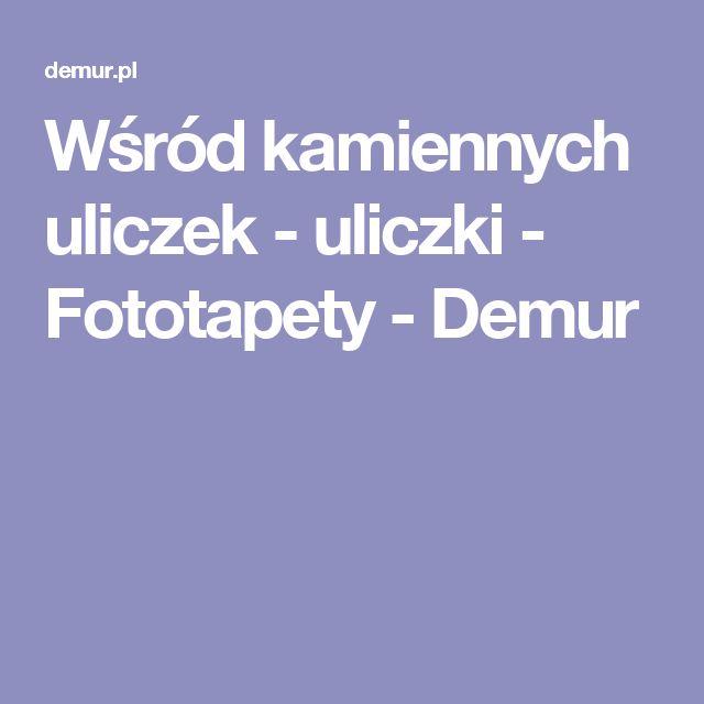 Wśród kamiennych uliczek - uliczki - Fototapety - Demur