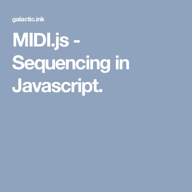 MIDI.js - Sequencing in Javascript.