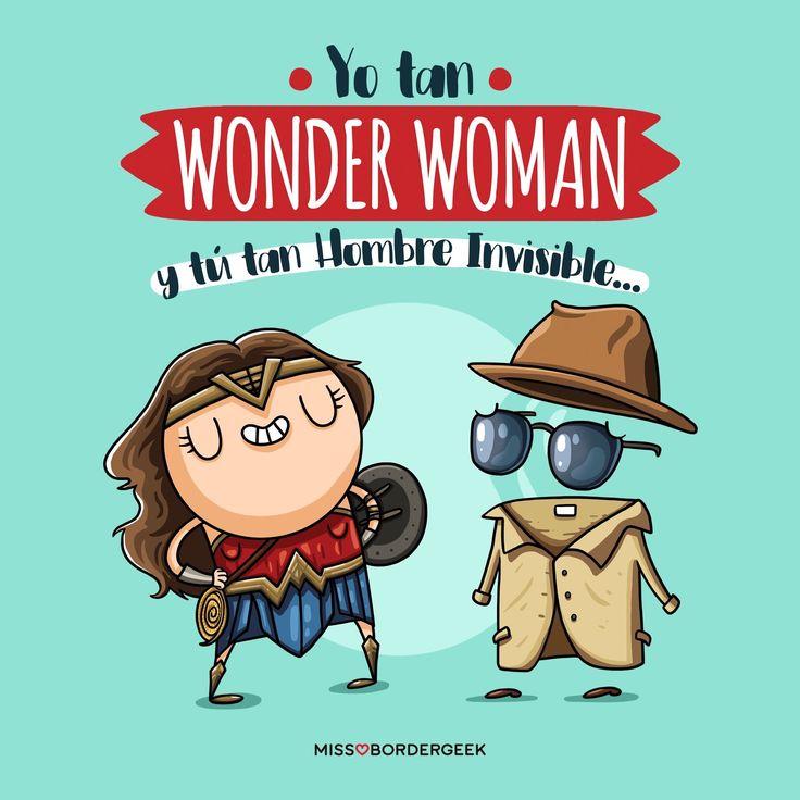 Yo tan Wonder Woman y tú tan Hombre Invisible...