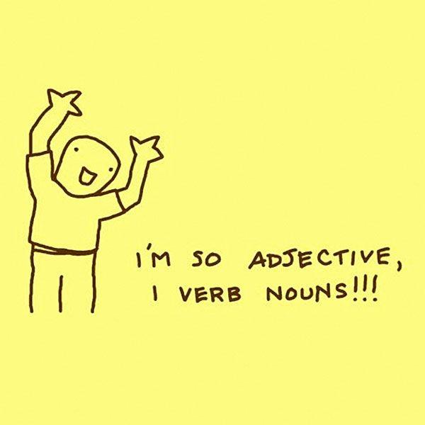 I verb nouns!