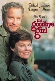 The Goodbye Girl Movie. After being dumped by her live-in boyfriend, an unemployed dancer and her 10-year-old daughter are reluctantly forced to live with a struggling off-Broadway actor.