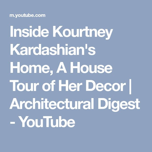 Inside Kourtney Kardashian's Home, A House Tour of Her Decor | Architectural Digest - YouTube