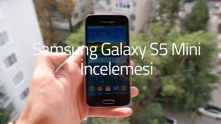 Samsung Galaxy S5 Mini İnceleme
