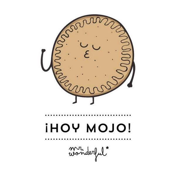 ¡Hoy mojo! | by Mr. Wonderful*