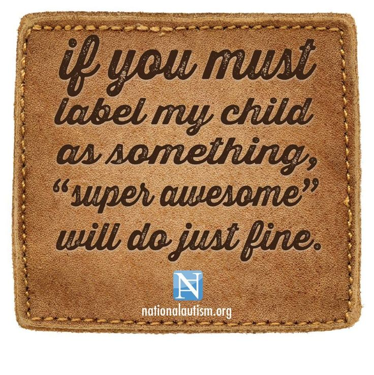 """If you must label my child as something, 'super awesome' will do just fine."