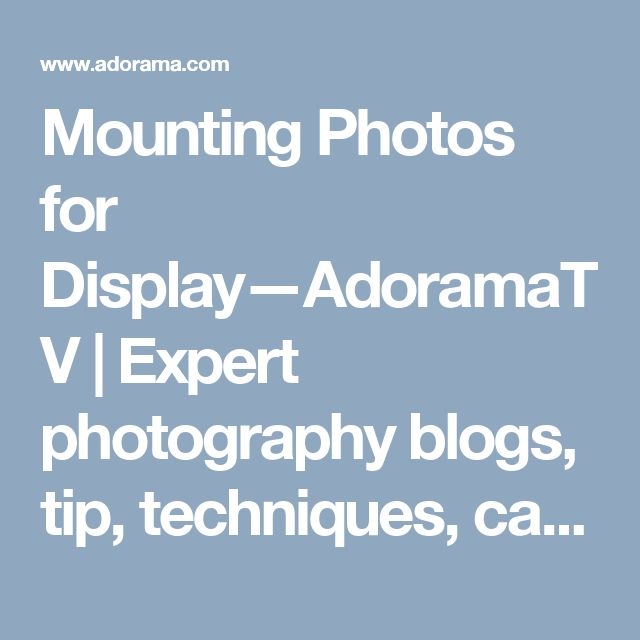 Mounting Photos for Display—AdoramaTV | Expert photography blogs, tip, techniques, camera reviews - Adorama Learning Center