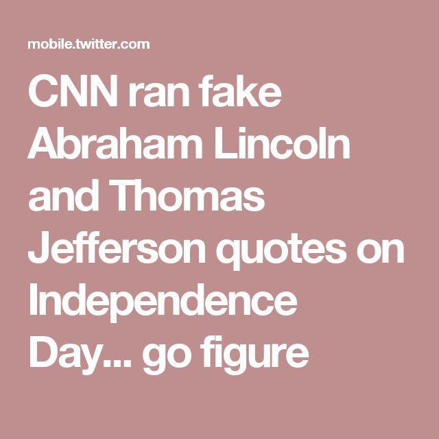 CNN ran fake Abraham Lincoln and Thomas Jefferson quotes on Independence Day... go figure